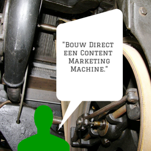 Bouw Direct een Content Marketing Machine